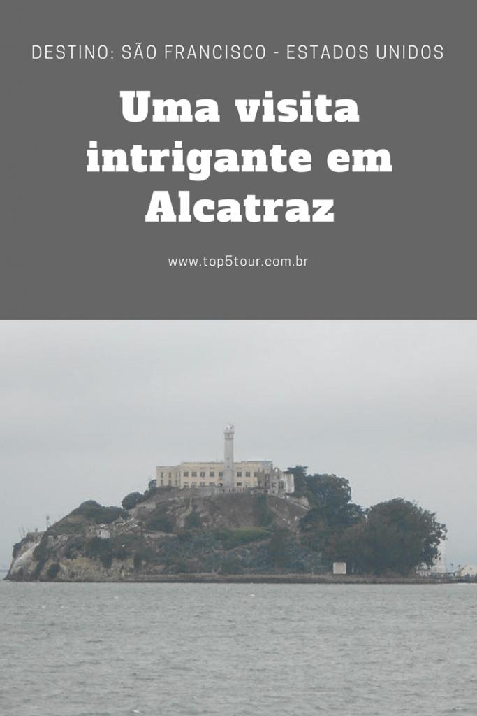 Uma visita intrigante a Alcatraz