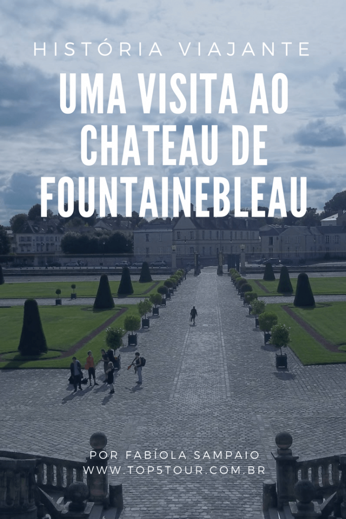 Uma visita ao Chateau de Fountainebleau