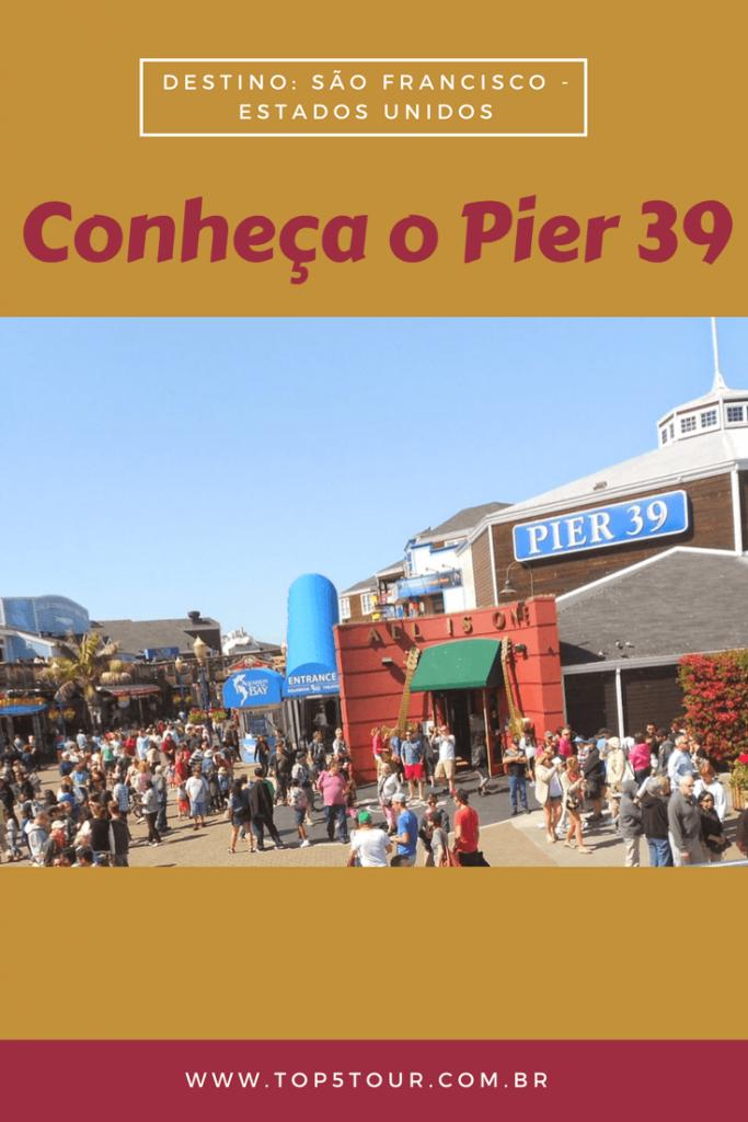 Conheça o Pier 39 em São Francisco
