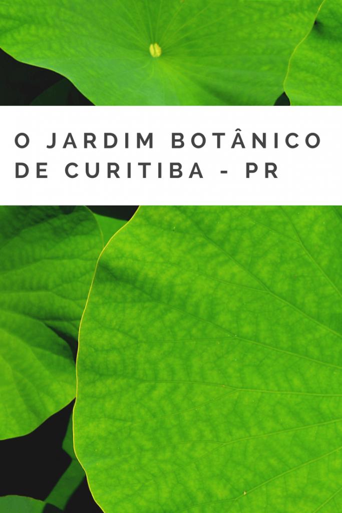 Conheça o belo Jardim Botânico de Curitiba