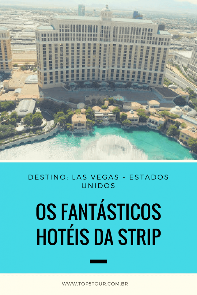 Conheça os fantásticos hotéis da Strip em Las Vegas