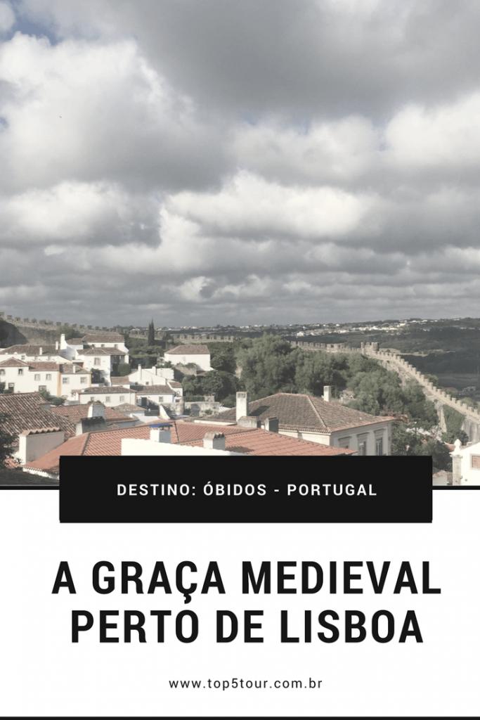 Conheça Óbidos - a graça medieval perto de Lisboa